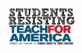 Students Resisting Teach for America Campaign